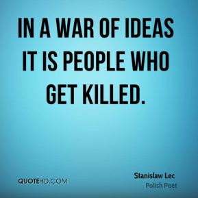 stanislaw-lec-poet-quote-in-a-war-of-ideas-it-is-people-who-get