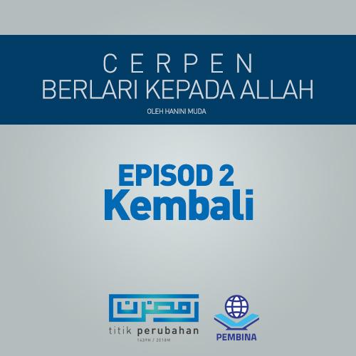 BERLARI PADA ALLAH EPISOD 2 : KEMBALI