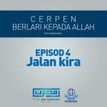 BERLARI PADA ALLAH EPISOD 4 : JALAN KIRA