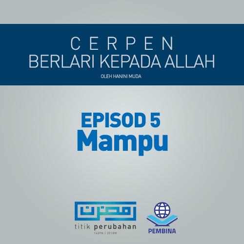 BERLARI PADA ALLAH EPISOD 5 : MAMPU