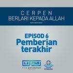BERLARI PADA ALLAH EPISOD 6 : PEMBERIAN TERAKHIR