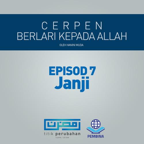 BERLARI PADA ALLAH EPISOD 7 : JANJI