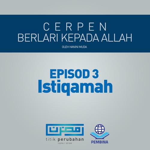 BERLARI PADA ALLAH EPISOD 3 : ISTIQAMAH